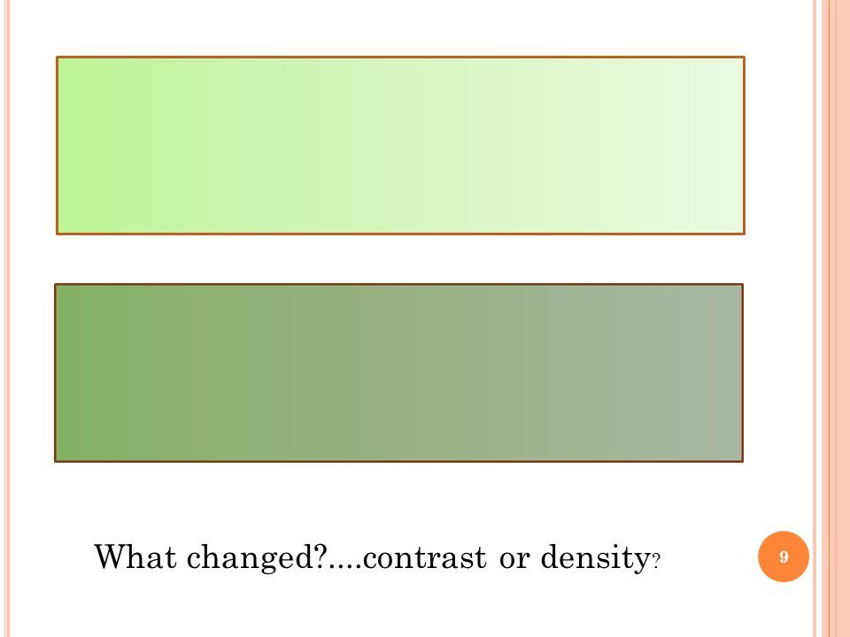 What changed ....contrast or density 9