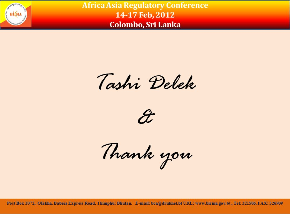 Tashi Delek & Thank you Africa Asia Regulatory Conference Feb, 2012 Colombo, Sri Lanka Post Box 1072, Olakha, Babesa Express Road, Thimphu: Bhutan.