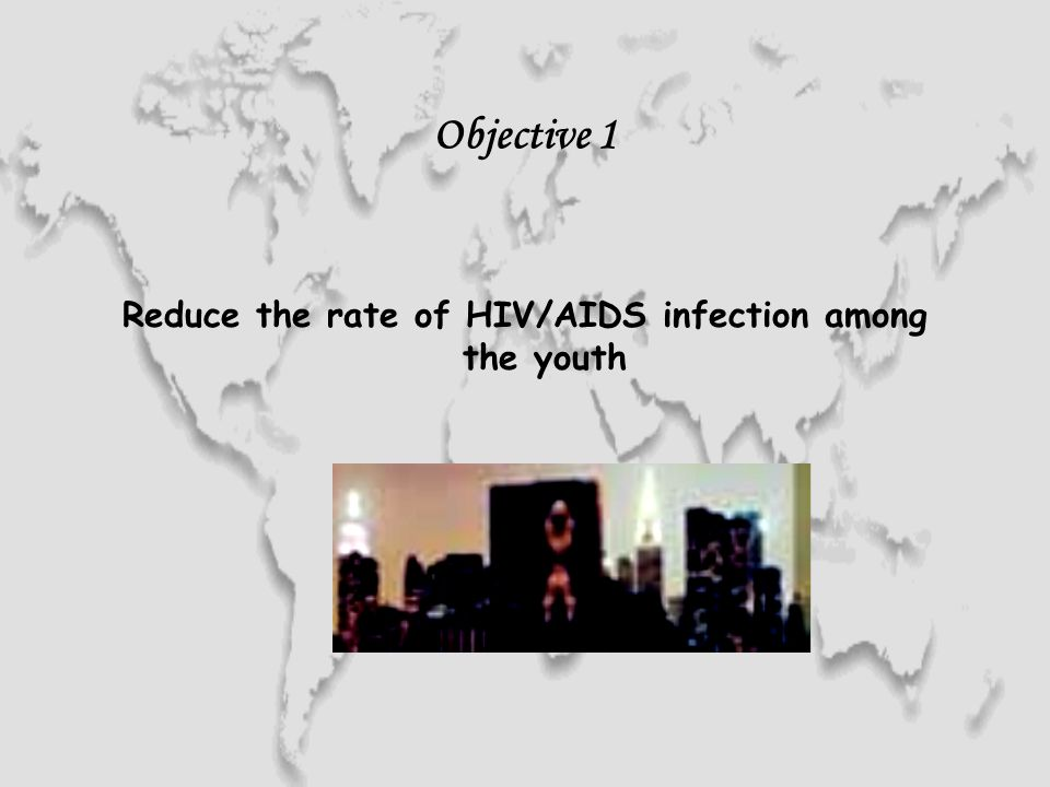 Objective 1 Reduce the rate of HIV/AIDS infection among the youth