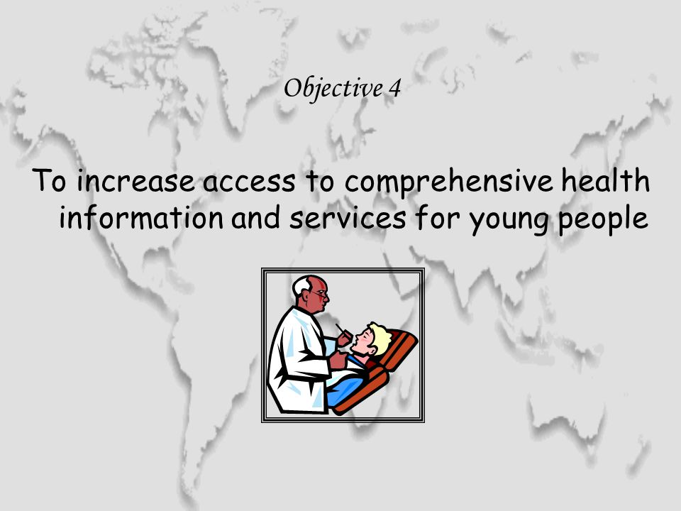 Objective 4 To increase access to comprehensive health information and services for young people