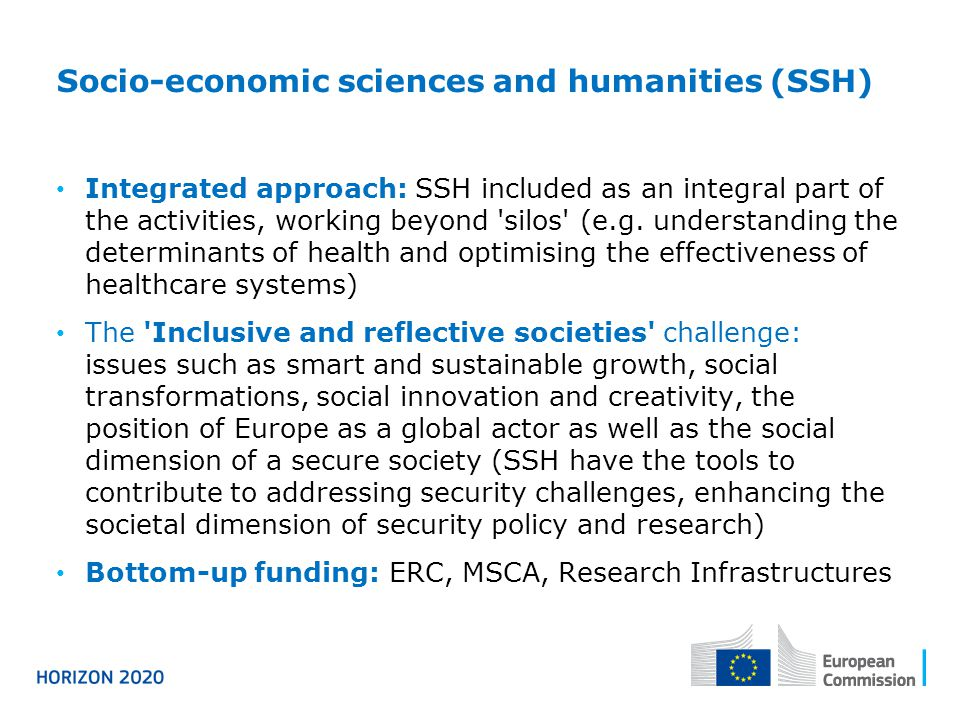 Socio-economic sciences and humanities (SSH) Integrated approach: SSH included as an integral part of the activities, working beyond silos (e.g.