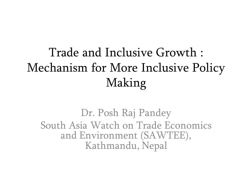 Trade and Inclusive Growth : Mechanism for More Inclusive Policy Making Dr.