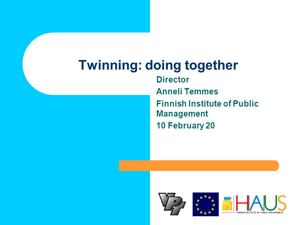 Twinning: doing together Director Anneli Temmes Finnish Institute of Public Management 10 February 20