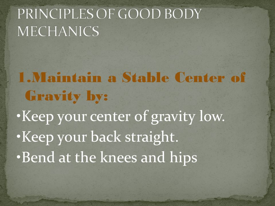 1.Maintain a Stable Center of Gravity by: Keep your center of gravity low.