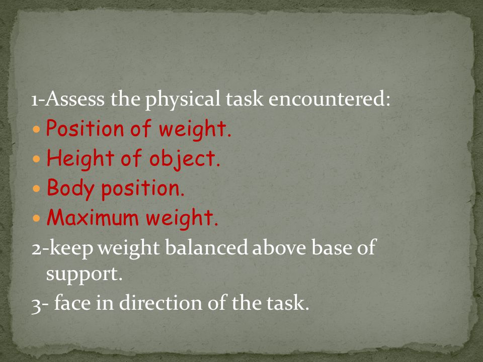 1-Assess the physical task encountered: Position of weight.