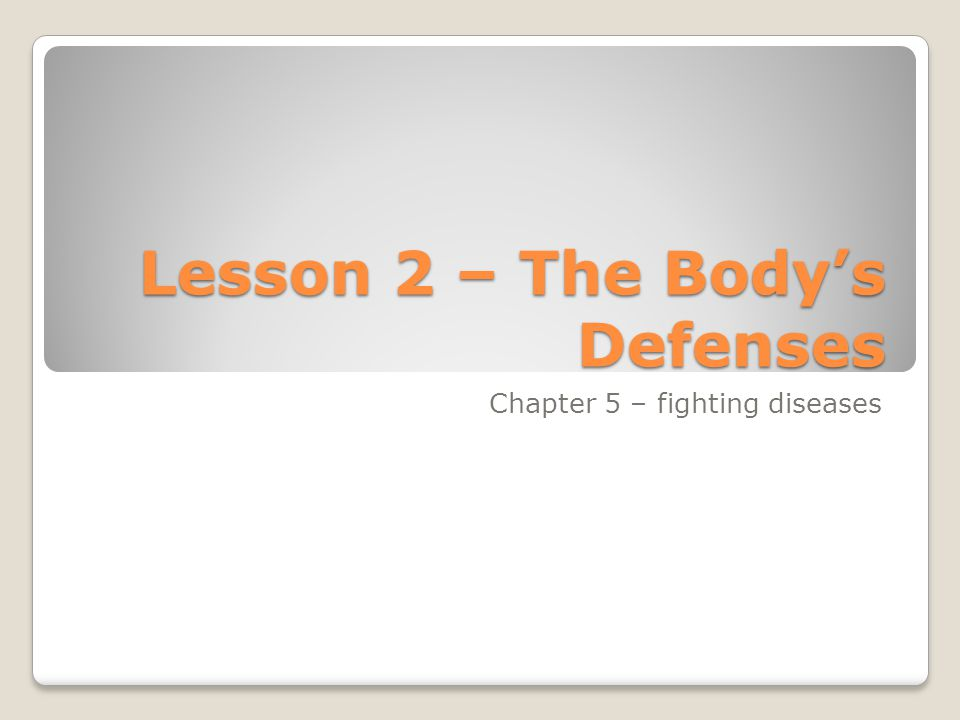 Lesson 2 – The Body's Defenses Chapter 5 – fighting diseases