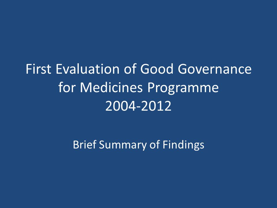 First Evaluation of Good Governance for Medicines Programme Brief Summary of Findings