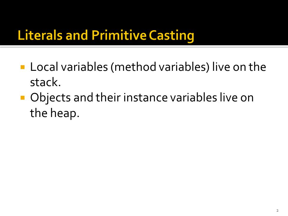  Local variables (method variables) live on the stack.