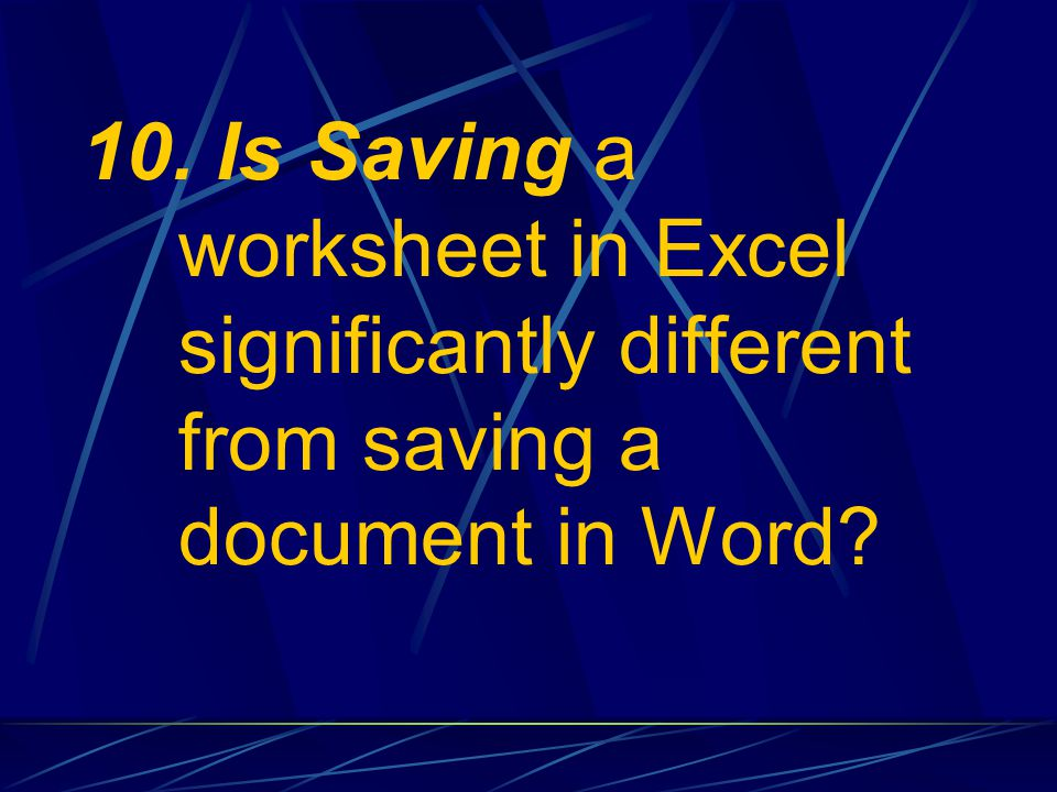 10. Is Saving a worksheet in Excel significantly different from saving a document in Word