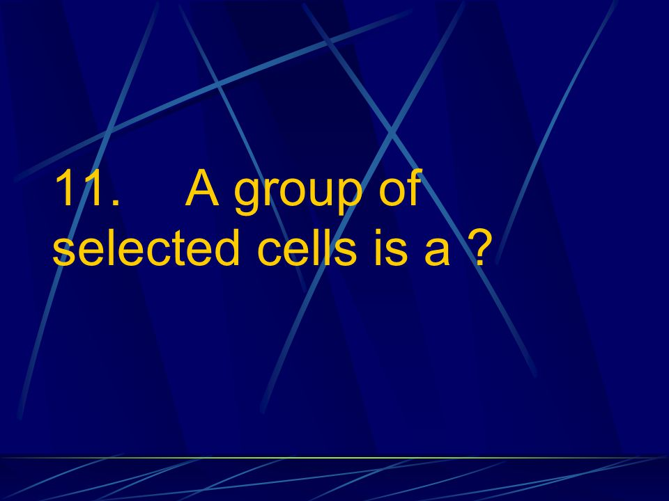 11. A group of selected cells is a