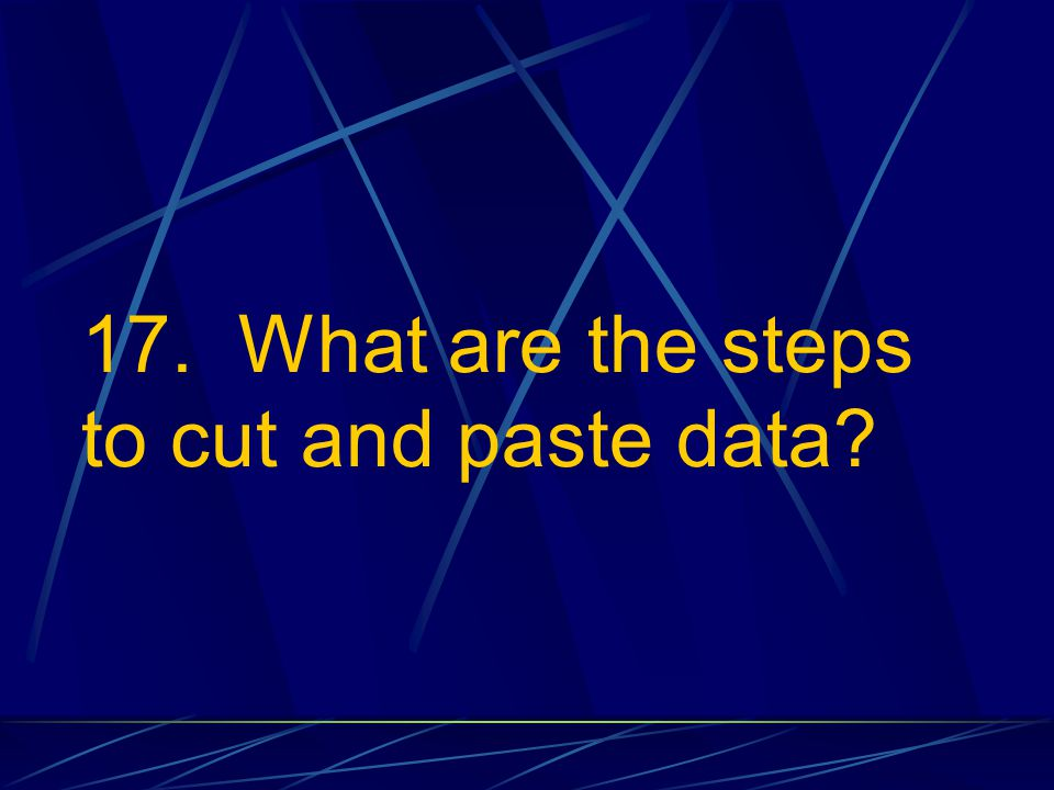 17. What are the steps to cut and paste data