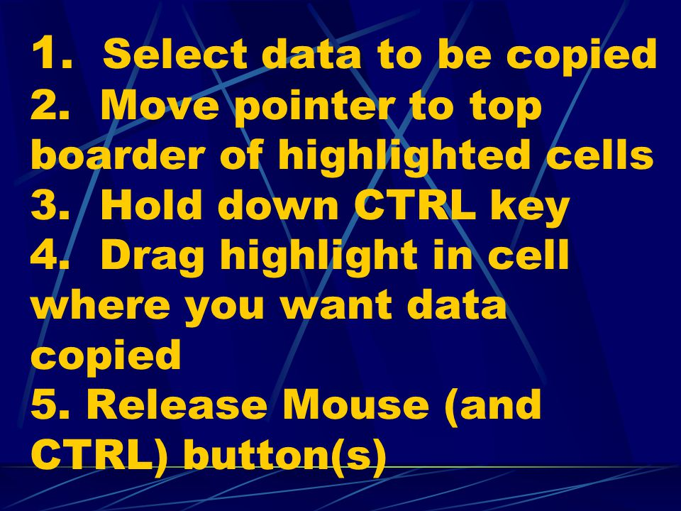 1. Select data to be copied 2. Move pointer to top boarder of highlighted cells 3.