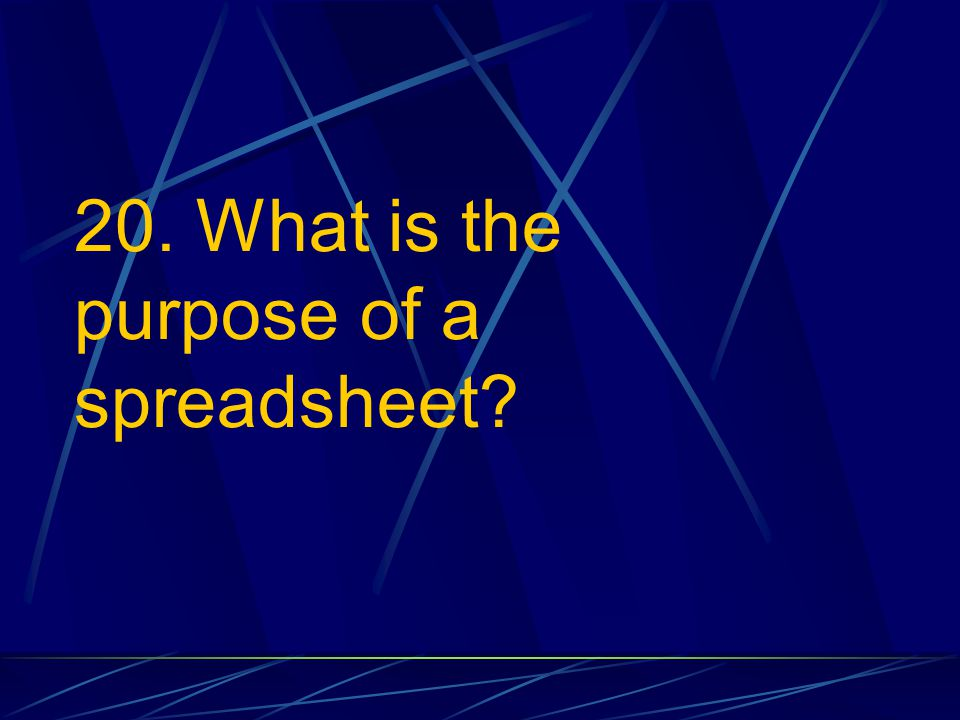 20. What is the purpose of a spreadsheet