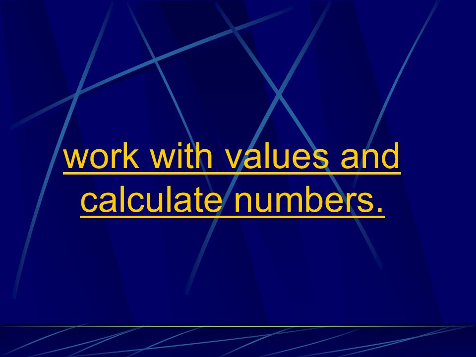 work with values and calculate numbers.