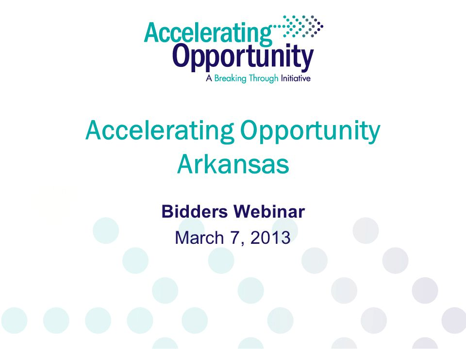Accelerating Opportunity Arkansas Bidders Webinar March 7, 2013