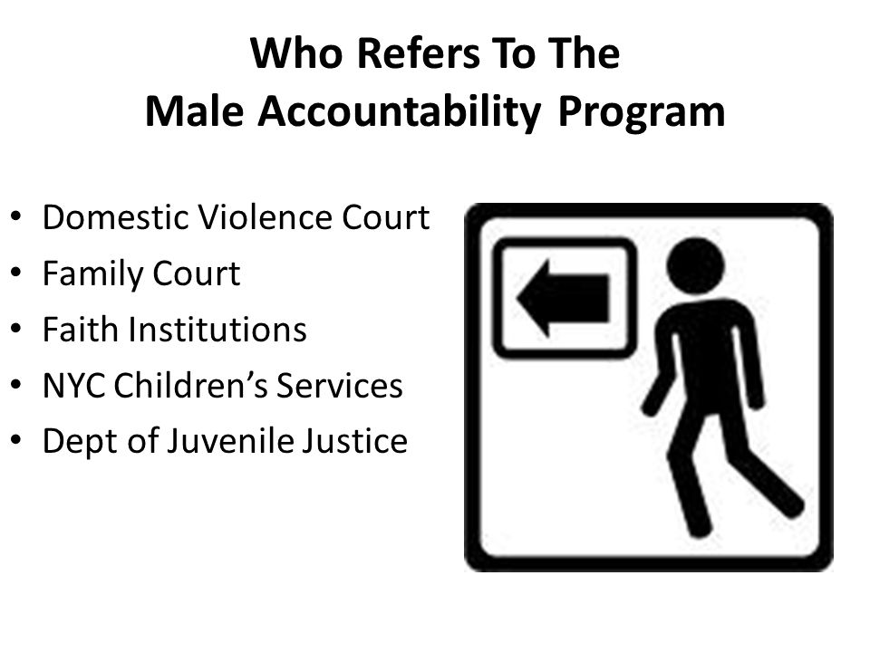 Who Refers To The Male Accountability Program Domestic Violence Court Family Court Faith Institutions NYC Children's Services Dept of Juvenile Justice
