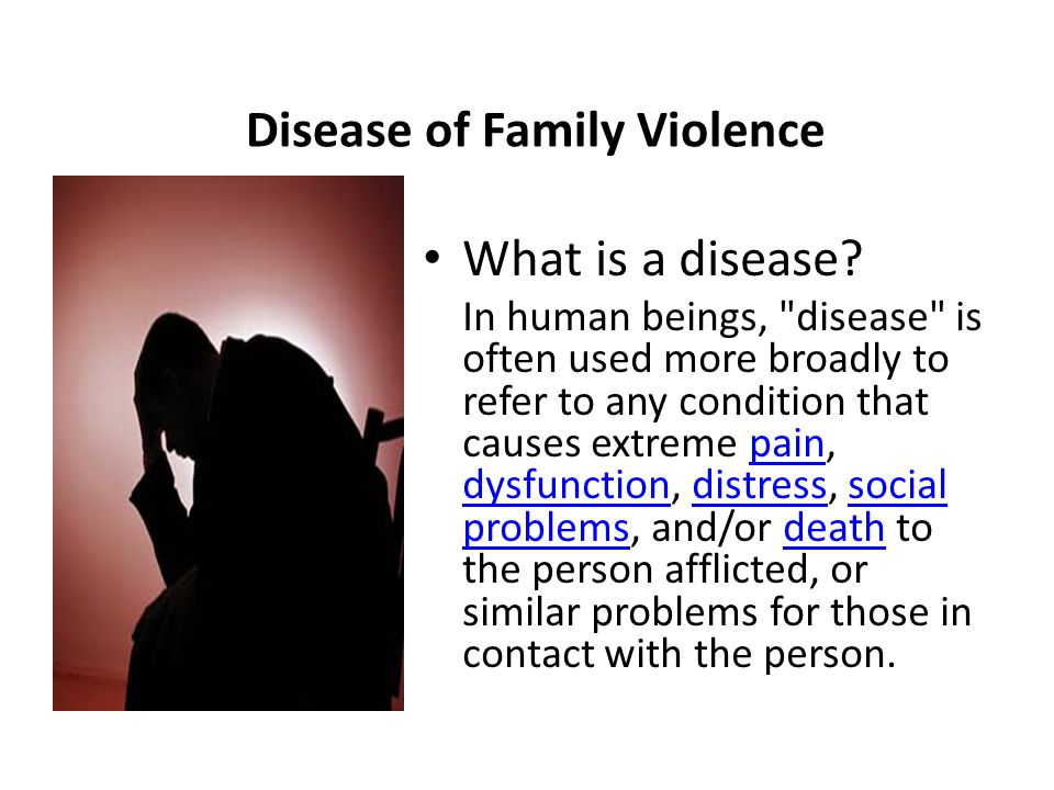 Disease of Family Violence What is a disease.
