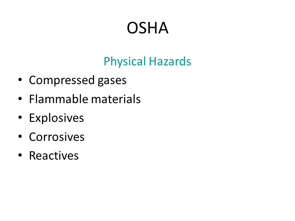 OSHA Physical Hazards Compressed gases Flammable materials Explosives Corrosives Reactives