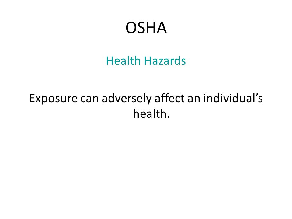 OSHA Health Hazards Exposure can adversely affect an individual's health.