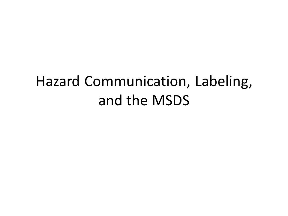Hazard Communication, Labeling, and the MSDS
