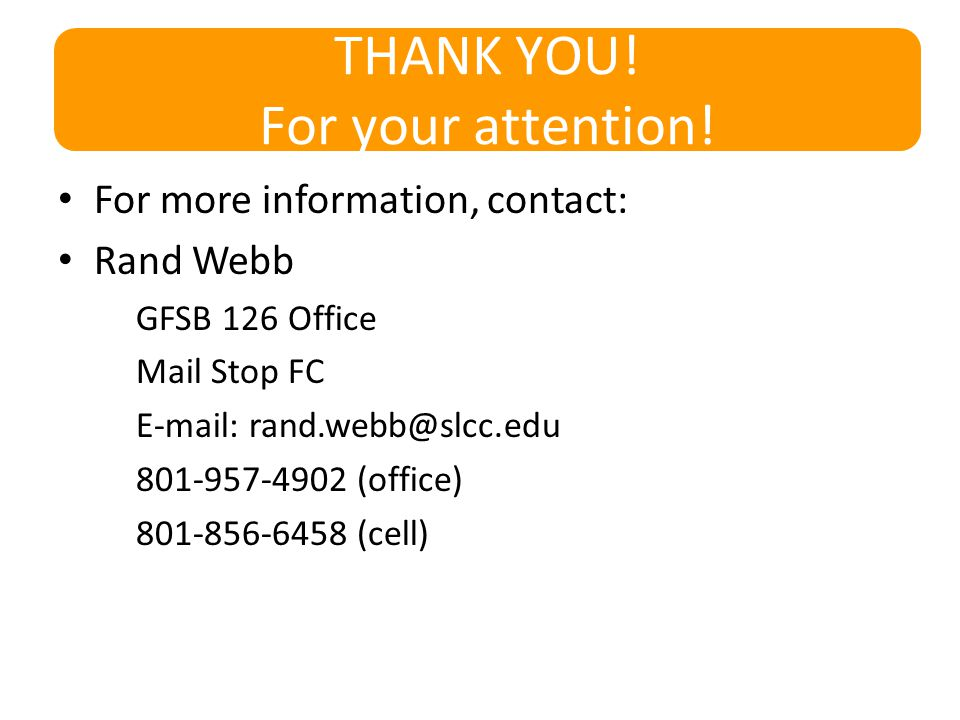 For more information, contact: Rand Webb GFSB 126 Office Mail Stop FC (office) (cell) THANK YOU.