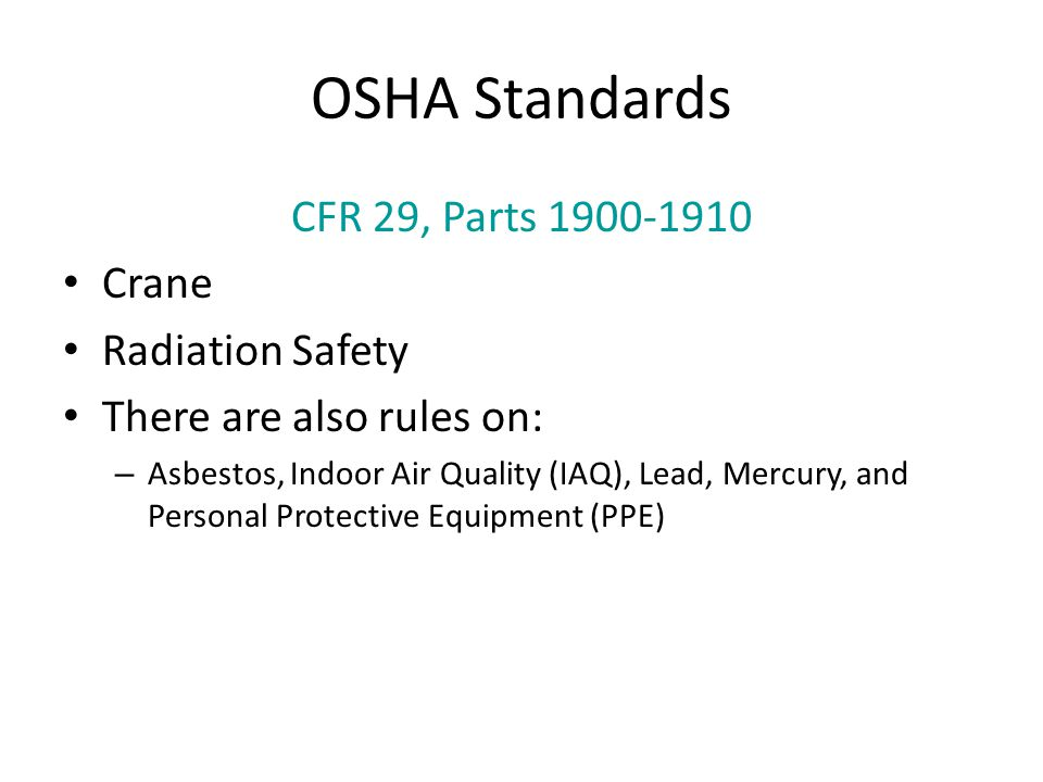 OSHA Standards CFR 29, Parts Crane Radiation Safety There are also rules on: – Asbestos, Indoor Air Quality (IAQ), Lead, Mercury, and Personal Protective Equipment (PPE)