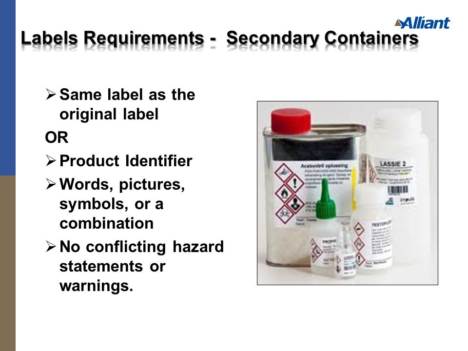  Same label as the original label OR  Product Identifier  Words, pictures, symbols, or a combination  No conflicting hazard statements or warnings.