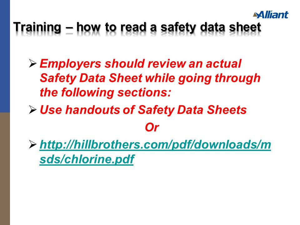  Employers should review an actual Safety Data Sheet while going through the following sections:  Use handouts of Safety Data Sheets Or    sds/chlorine.pdf   sds/chlorine.pdf