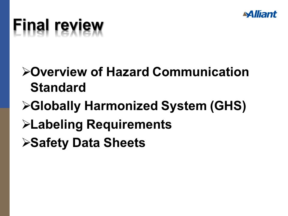  Overview of Hazard Communication Standard  Globally Harmonized System (GHS)  Labeling Requirements  Safety Data Sheets