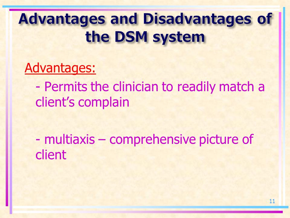 Advantages: - Permits the clinician to readily match a client's complain - multiaxis – comprehensive picture of client 11