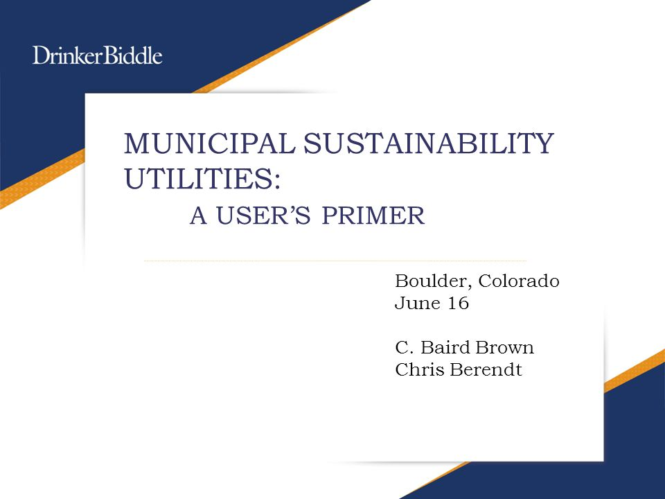 MUNICIPAL SUSTAINABILITY UTILITIES: A USER'S PRIMER Boulder, Colorado June 16 C.