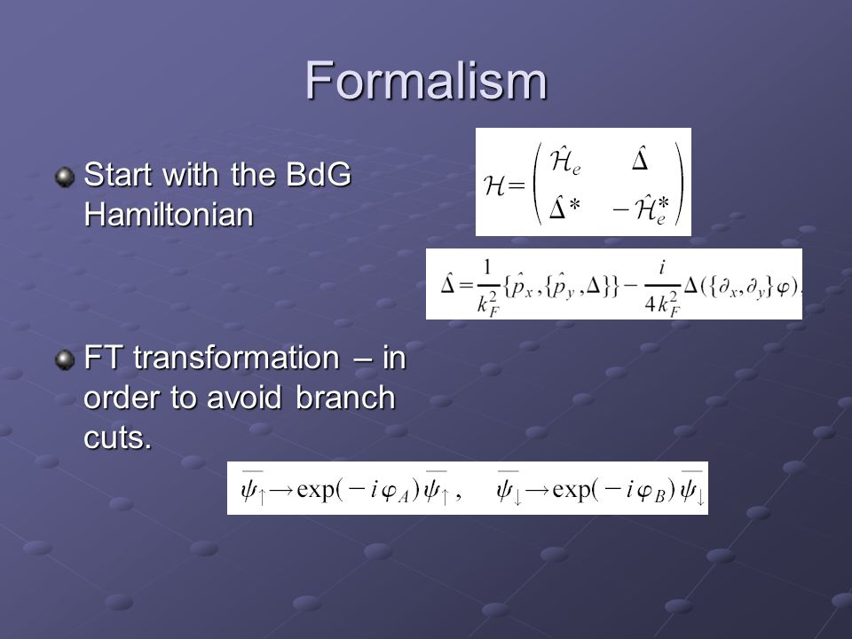 Formalism Start with the BdG Hamiltonian FT transformation – in order to avoid branch cuts.