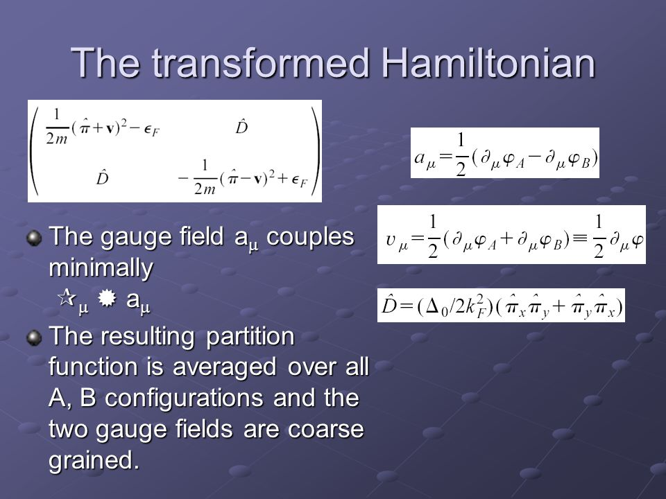 The transformed Hamiltonian The gauge field a  couples minimally    a  The resulting partition function is averaged over all A, B configurations and the two gauge fields are coarse grained.