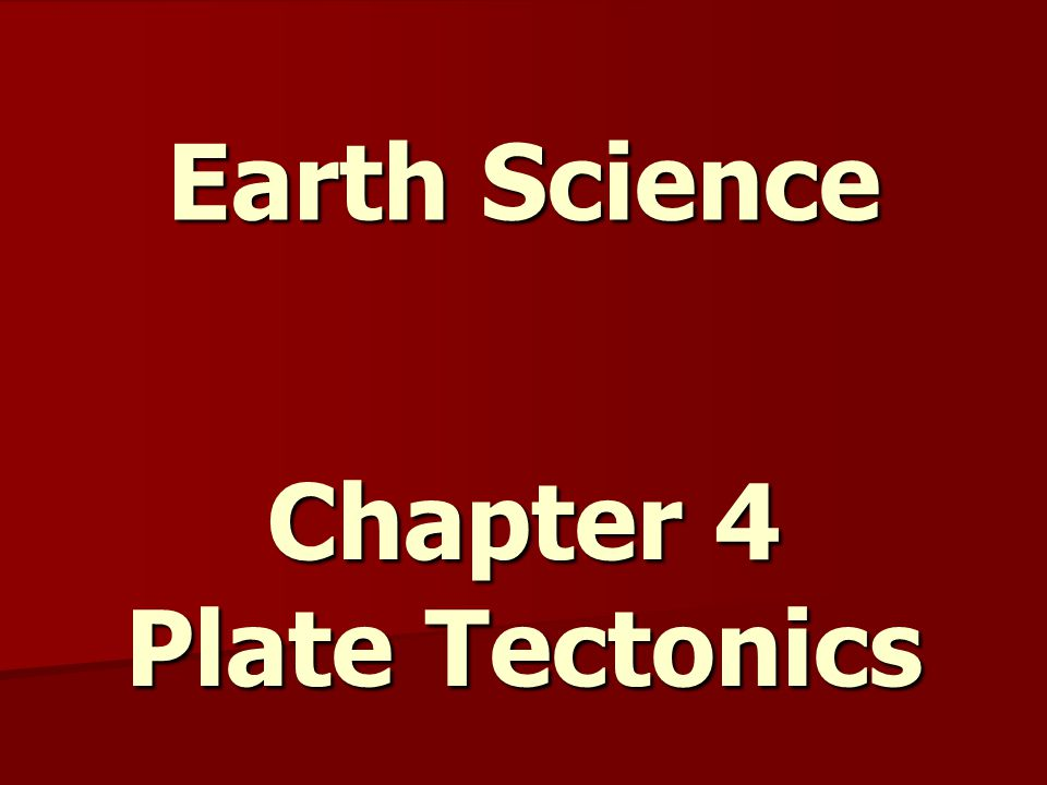 Earth Science Chapter 4 Plate Tectonics