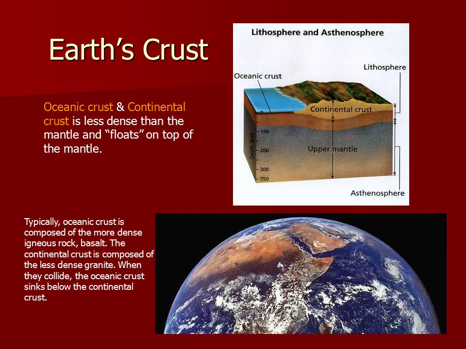 Earth's Crust Typically, oceanic crust is composed of the more dense igneous rock, basalt.