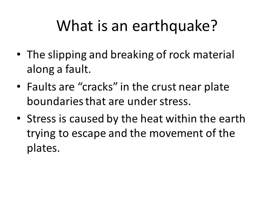 What is an earthquake. The slipping and breaking of rock material along a fault.