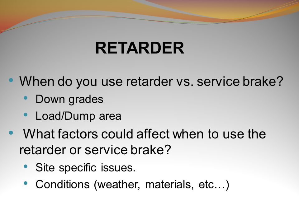 RETARDER When do you use retarder vs. service brake.