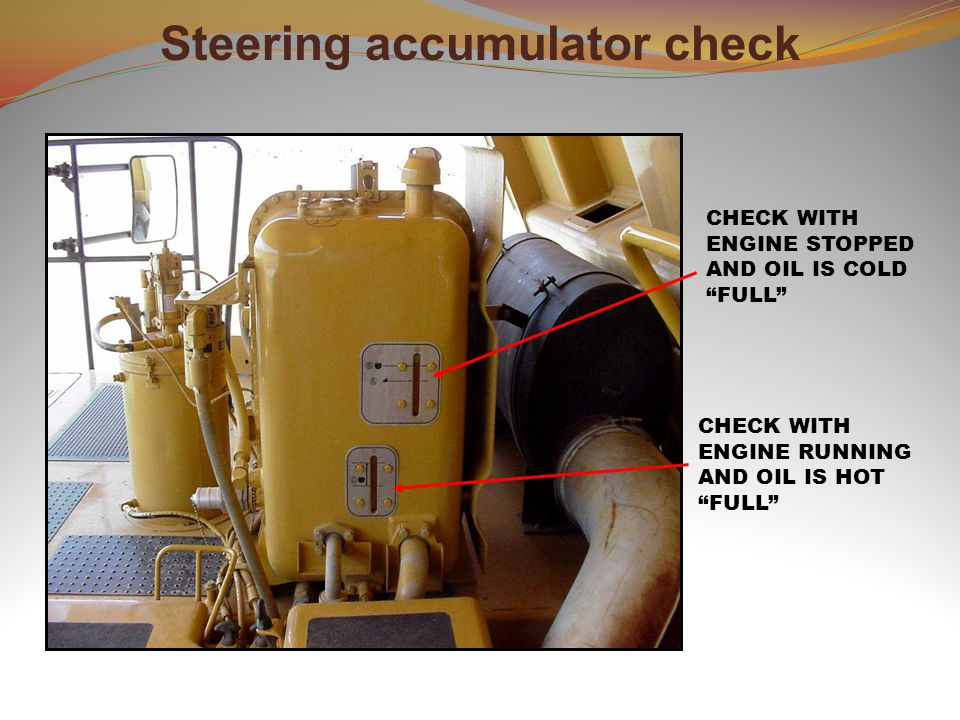 CHECK WITH ENGINE RUNNING AND OIL IS HOT FULL CHECK WITH ENGINE STOPPED AND OIL IS COLD FULL Steering accumulator check