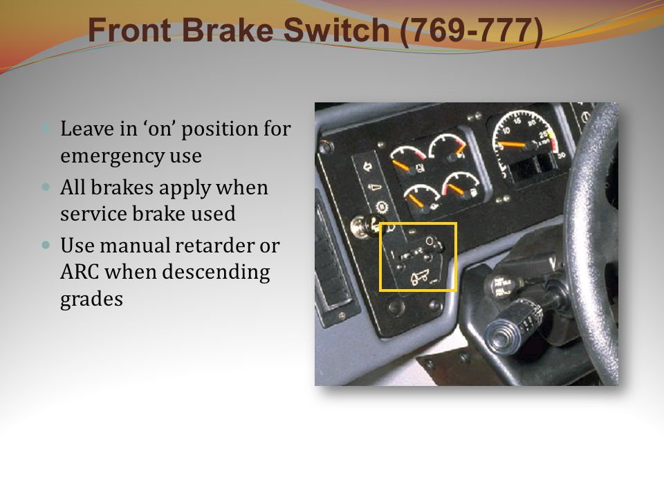 Front Brake Switch ( ) Leave in 'on' position for emergency use All brakes apply when service brake used Use manual retarder or ARC when descending grades