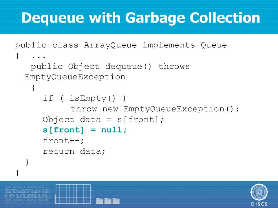 Dequeue with Garbage Collection public class ArrayQueue implements Queue {...