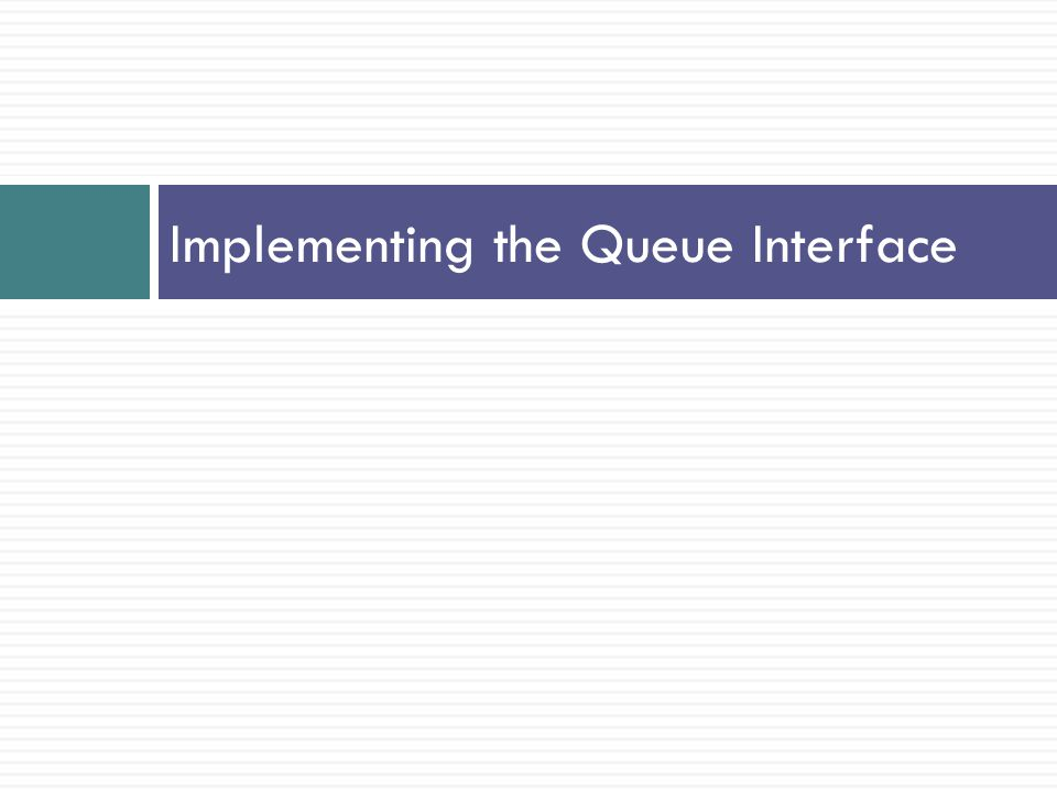 Implementing the Queue Interface
