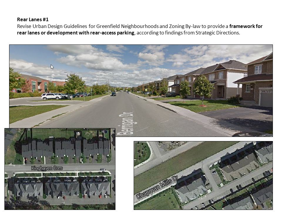 Rear Lanes #1 Revise Urban Design Guidelines for Greenfield Neighbourhoods and Zoning By-law to provide a framework for rear lanes or de­velopment with rear-access parking, according to findings from Strategic Directions.