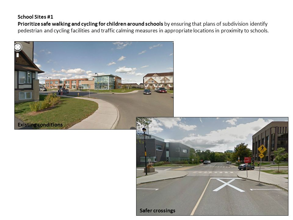 School Sites #1 Prioritize safe walking and cycling for children around schools by ensuring that plans of subdivision identify pedestrian and cycling facilities and traffic calming measures in appropriate locations in proximity to schools.