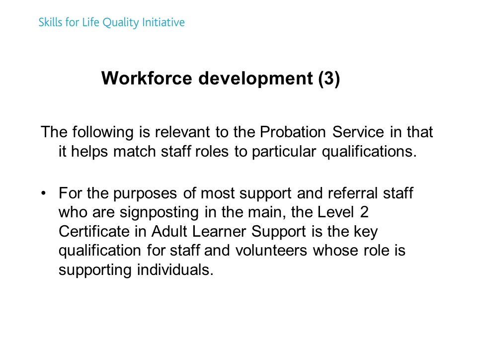 Workforce development (3) The following is relevant to the Probation Service in that it helps match staff roles to particular qualifications.