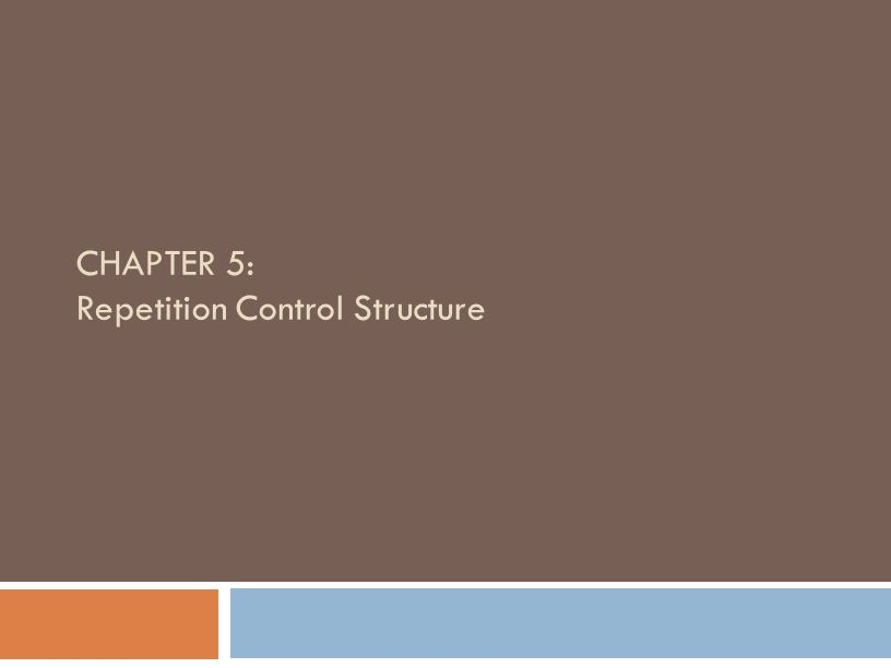CHAPTER 5: Repetition Control Structure