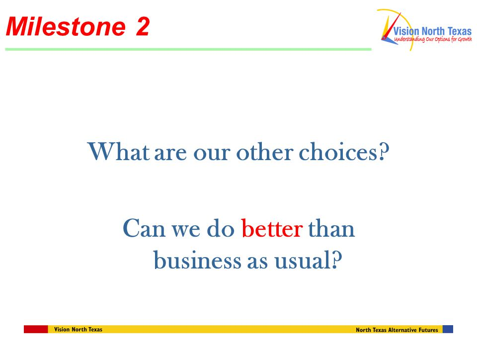 Milestone 2 What are our other choices Can we do better than business as usual