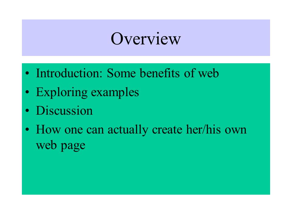 Overview Introduction: Some benefits of web Exploring examples Discussion How one can actually create her/his own web page