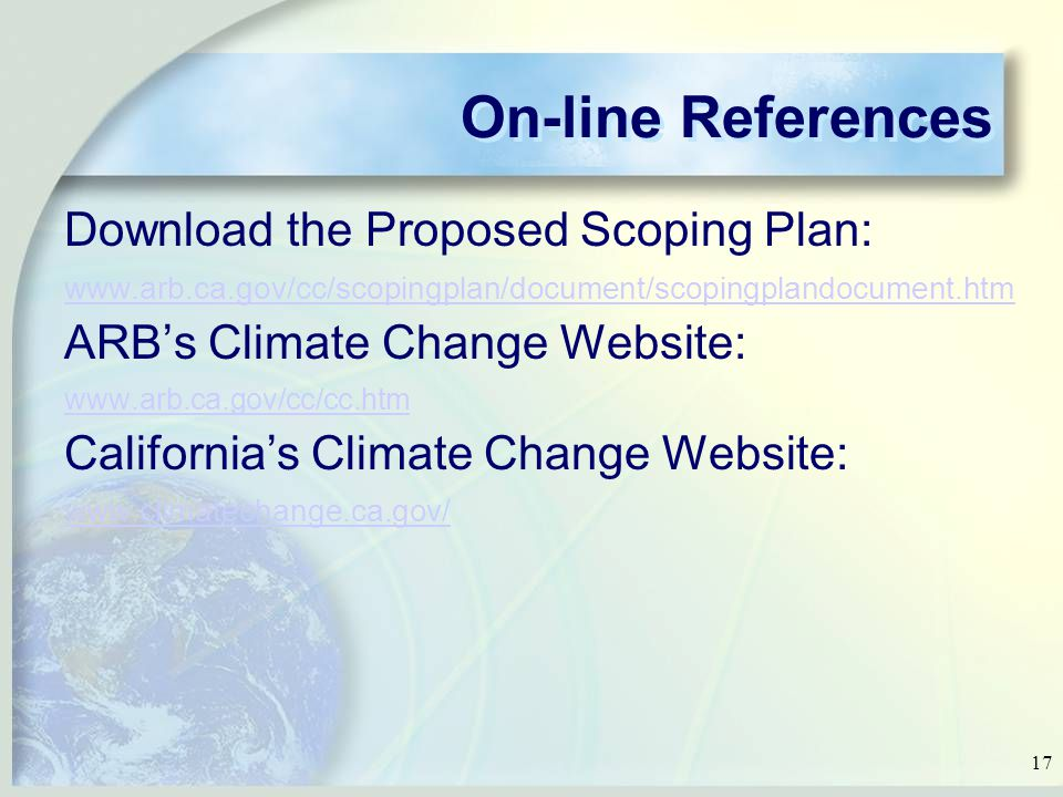 17 Download the Proposed Scoping Plan:   ARB's Climate Change Website:   California's Climate Change Website:   On-line References