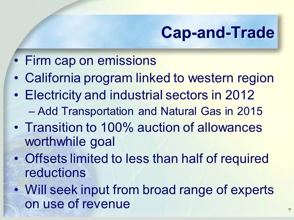 7 Cap-and-Trade Firm cap on emissions California program linked to western region Electricity and industrial sectors in 2012 –Add Transportation and Natural Gas in 2015 Transition to 100% auction of allowances worthwhile goal Offsets limited to less than half of required reductions Will seek input from broad range of experts on use of revenue