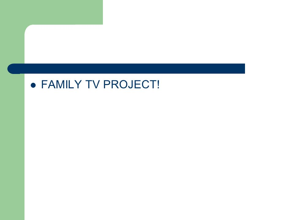 FAMILY TV PROJECT!